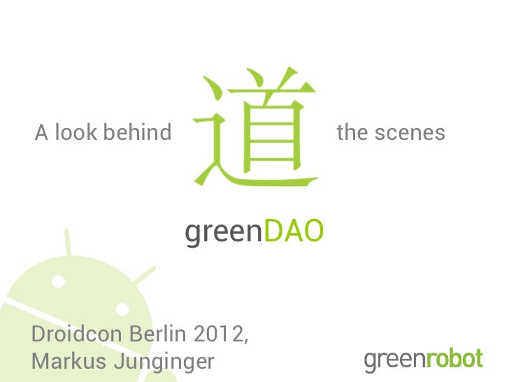 A look behind              the scenes                greenDAODroidcon Berlin 2012,Markus Junginger