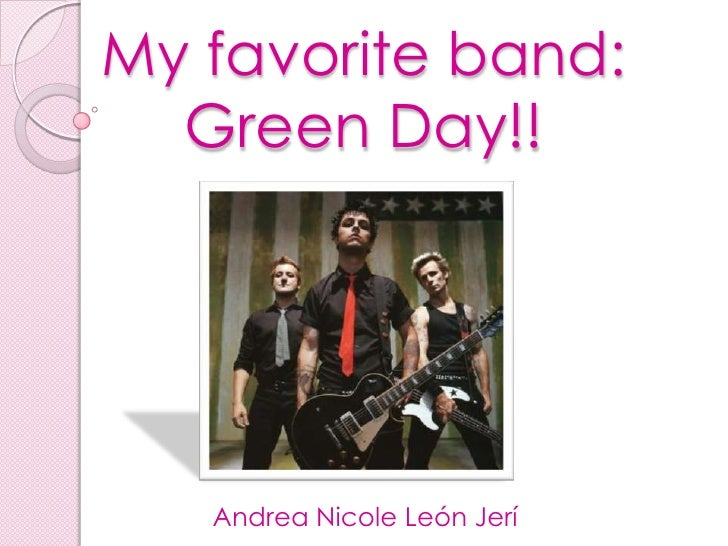 My favorite band: Green Day!!<br />Andrea Nicole León Jerí<br />
