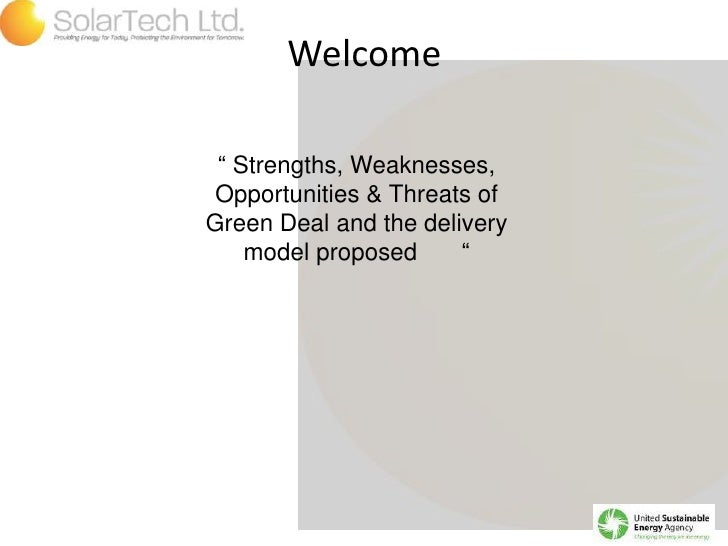 "Welcome<br />"" Strengths, Weaknesses, Opportunities & Threats of Green Deal and the delivery model proposed 	""<br />"