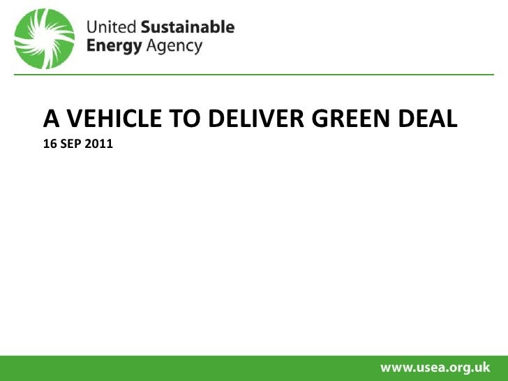 A VEHICLE TO DELIVER GREEN DEAL16 SEP 2011<br />