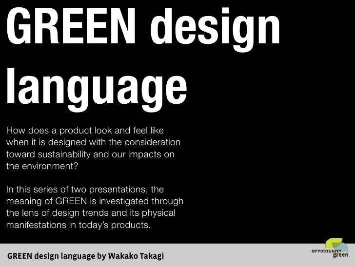 GREEN design language How does a product look and feel like when it is designed with the consideration toward sustainabili...