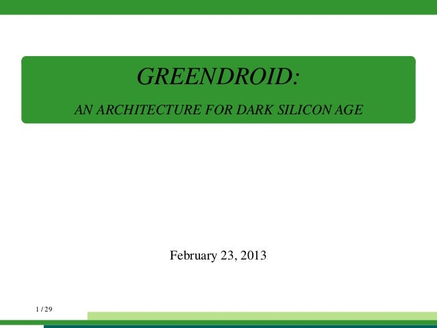 GREENDROID: AN ARCHITECTURE FOR DARK SILICON AGE February 23, 2013 1 / 29