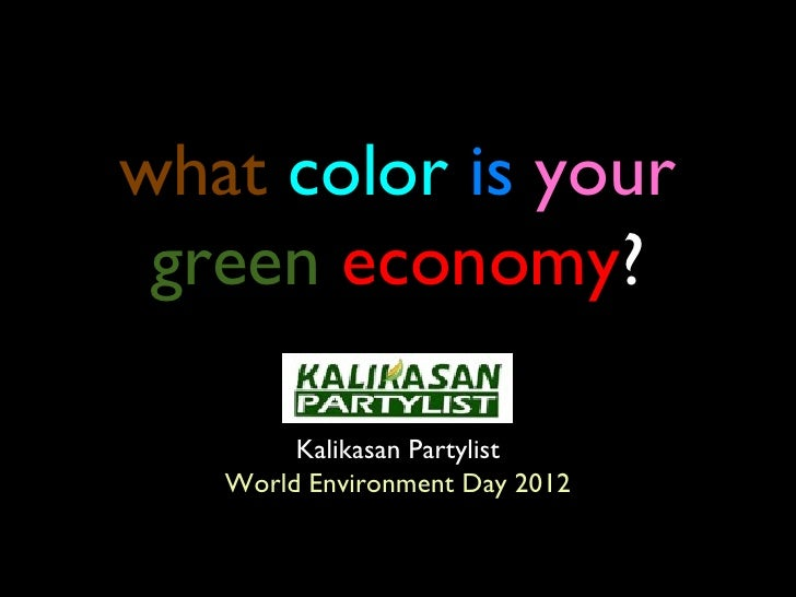 what color is your green economy?        Kalikasan Partylist   World Environment Day 2012