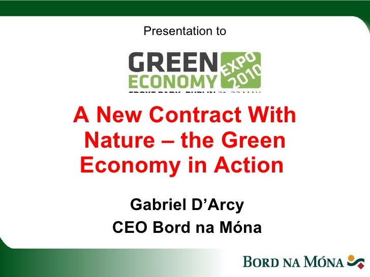 Presentation to   A New Contract With Nature – the Green Economy in Action   Gabriel D'Arcy CEO Bord na Móna