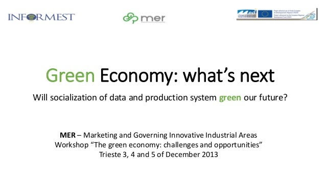 Green Economy: what's next Will socialization of data and production system green our future?  MER – Marketing and Governi...