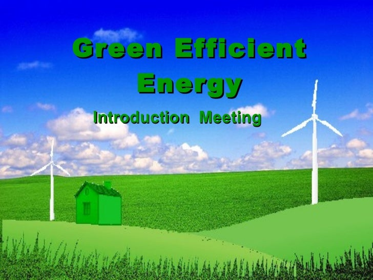 Green Efficient Energy Introduction  Meeting