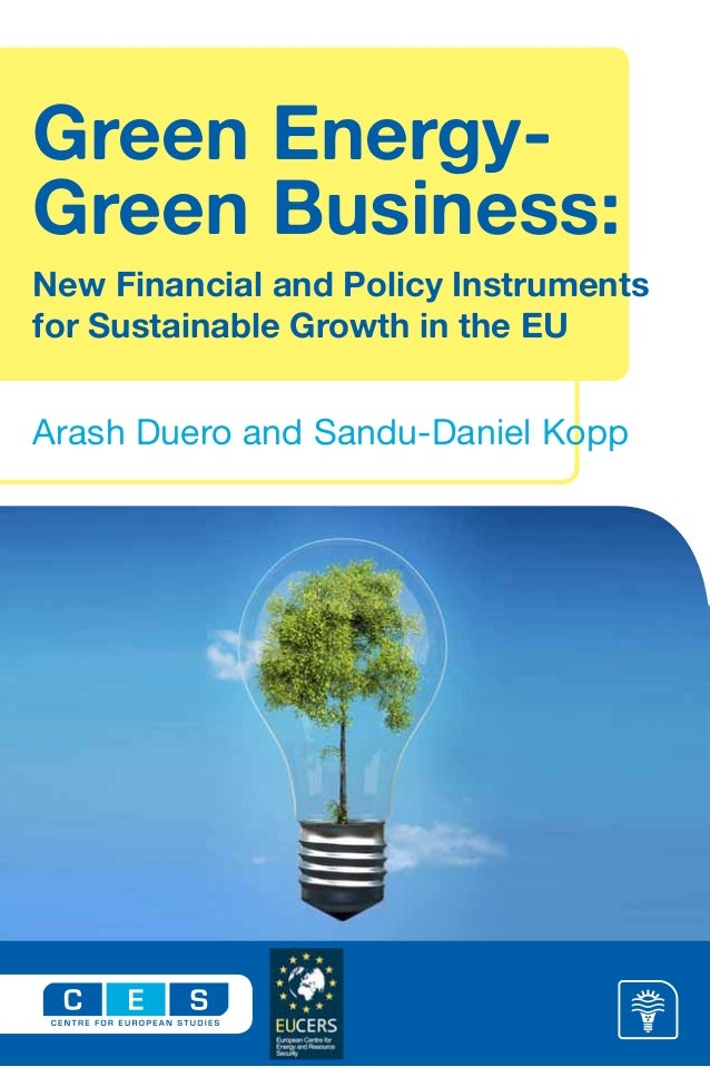 Green Energy- Green Business: New Financial and Policy Instruments for Sustainable Growth in the EU Arash Duero and Sandu-...