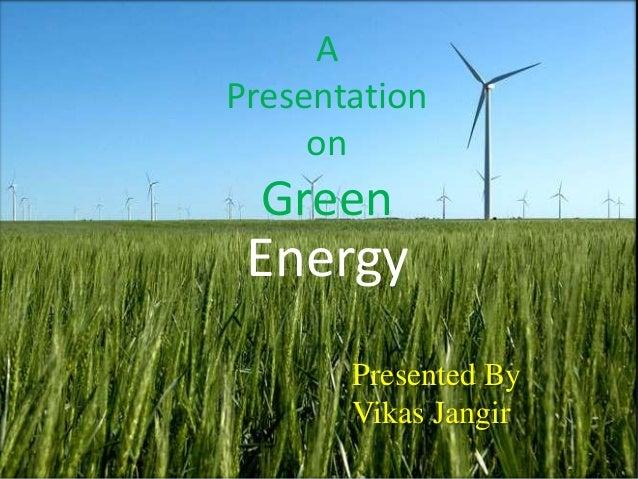 A Presentation on  Green  Energy Presented By Vikas Jangir