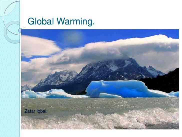 Global Warming. <br />Zafar Iqbal.<br />Global Warming. <br />