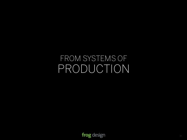 FROM SYSTEMS OF PRODUCTION                       © 2008 frog design. Confidential & Proprietary.   13