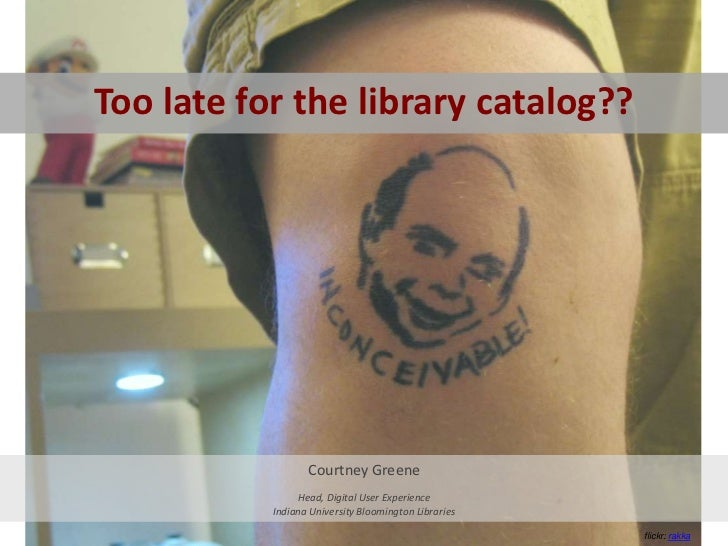 Too late for the library catalog??<br />Courtney Greene<br />Head, Digital User Experience<br />Indiana University Bloomin...