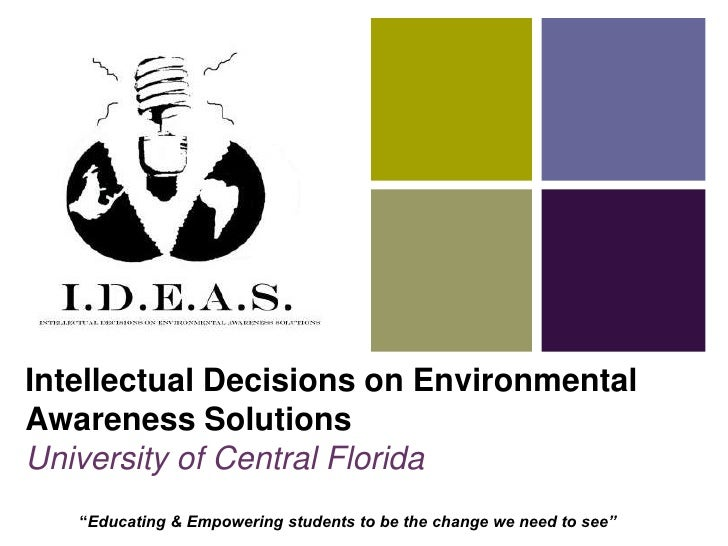 """Intellectual Decisions on Environmental Awareness SolutionsUniversity of Central Florida<br /> """"Educating & Empowering stu..."""