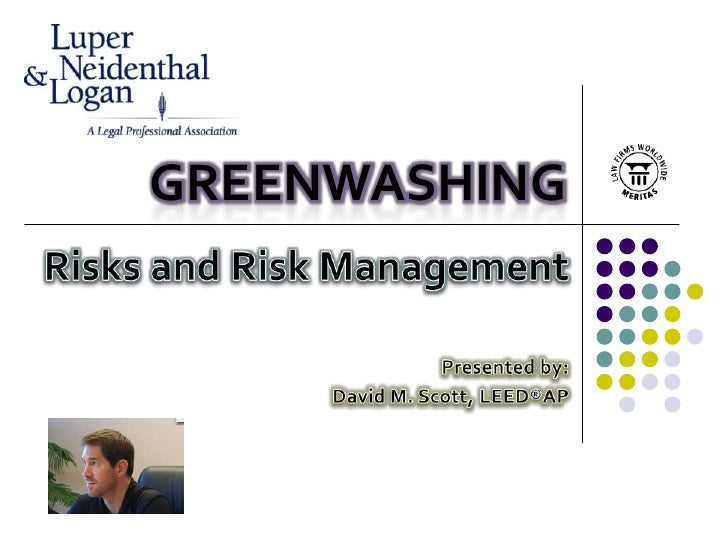 GreenWASHING<br />Risks and Risk Management<br />Presented by:<br />David M. Scott, LEED®AP<br />