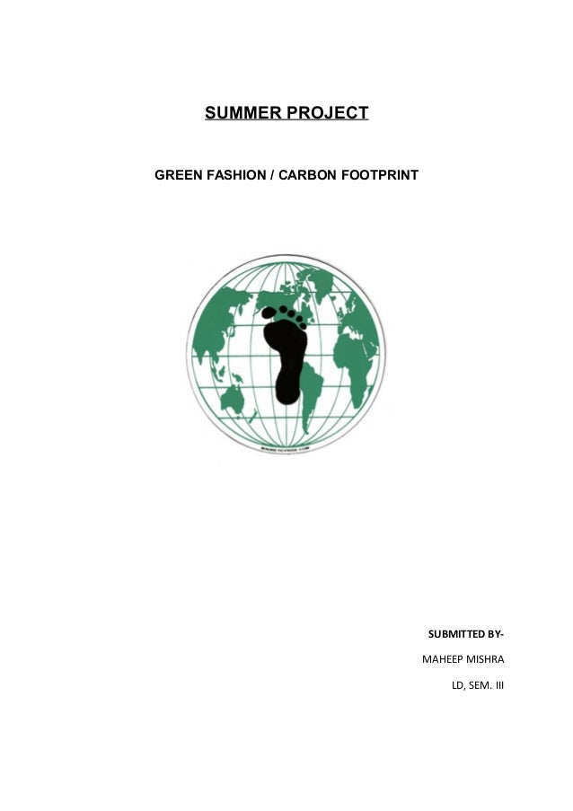 SUMMER PROJECT GREEN FASHION / CARBON FOOTPRINT SUBMITTED BY- MAHEEP MISHRA LD, SEM. III