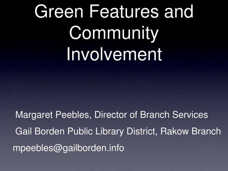 Green Features and Community Involvement<br /> Margaret Peebles, Director of Branch Services<br /> Gail Borden Public Libr...