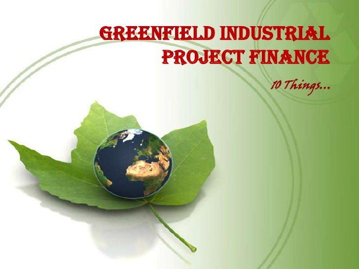 Greenfield Industrial Project Finance<br />10 Things…<br />