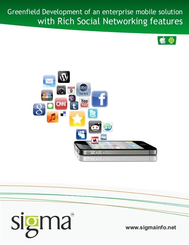 Greenfield Development of an enterprise mobile solutionwith Rich Social Networking featureswww.sigmainfo.net