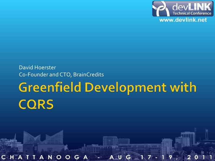 Greenfield Development with CQRS<br />David Hoerster<br />Co-Founder and CTO, BrainCredits<br />