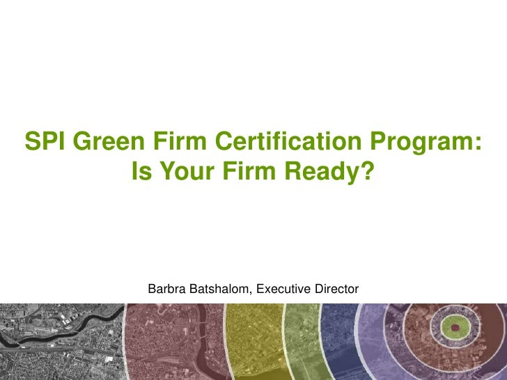 Green Firm Certification: <br />Is Your Firm Ready?<br />Barbra Batshalom, Executive Director<br />