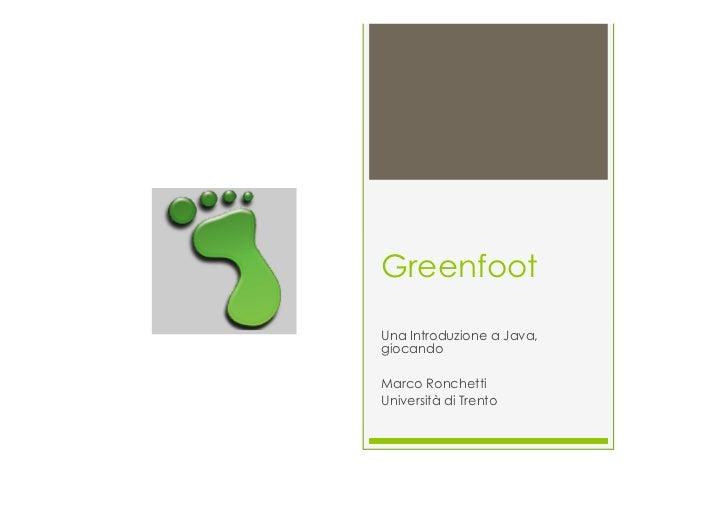 GreenfootUna Introduzione a Java,giocandoMarco RonchettiUniversità di Trento