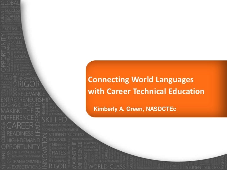 Connecting World Languageswith Career Technical Education Kimberly A. Green, NASDCTEc