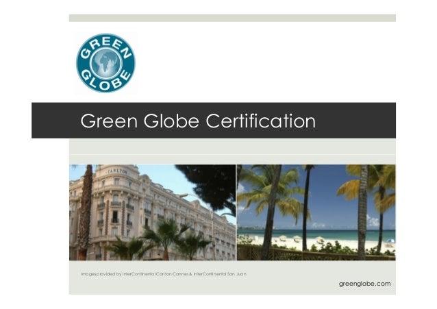 Green Globe Certification Images provided by InterContinental Carlton Cannes & InterContinental San Juan greenglobe.com