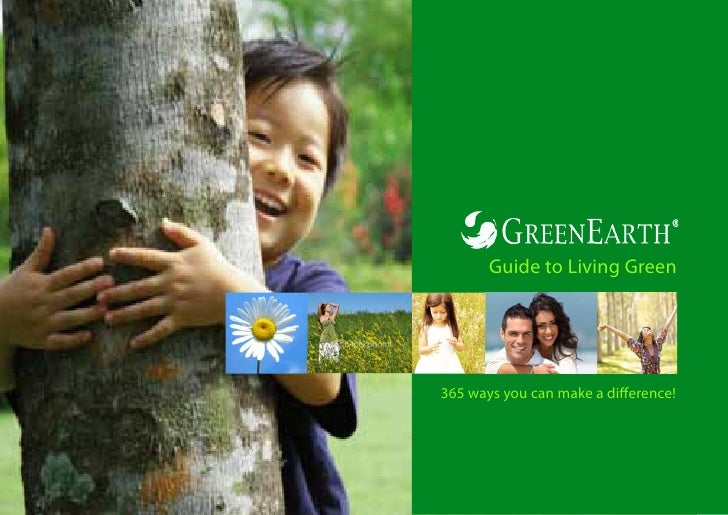 Guide to Living Green     365 ways you can make a difference!