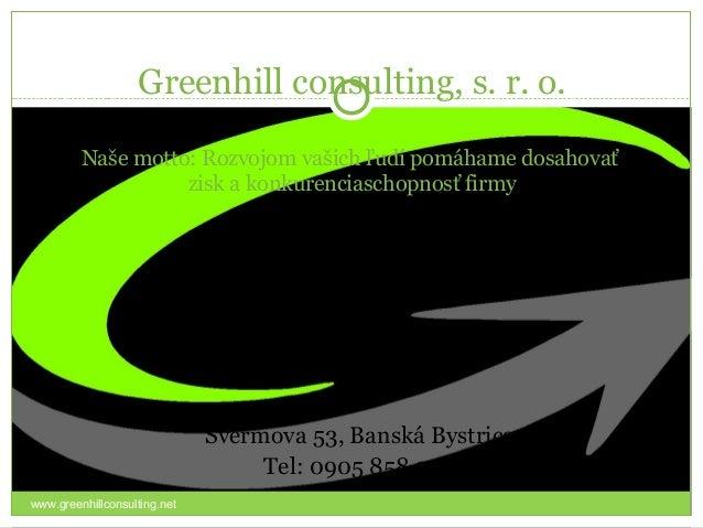 Greenhill consulting, s. r. o.         Naše motto: Rozvojom vašich ľudí pomáhame dosahovať                   zisk a konkur...