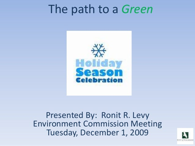 The path to a Green Presented By: Ronit R. Levy Environment Commission Meeting Tuesday, December 1, 2009