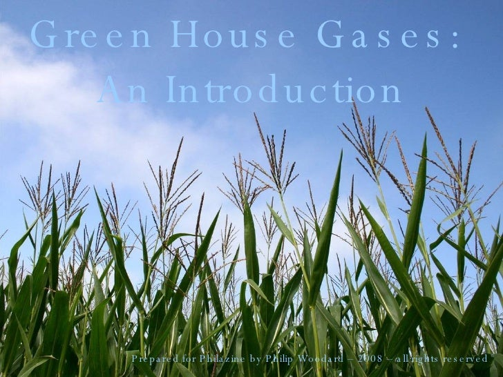 Green House Gases:  An Introduction Prepared for Philazine by Philip Woodard – 2008 – all rights reserved   ©
