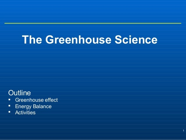 1 The Greenhouse Science Outline  Greenhouse effect  Energy Balance  Activities