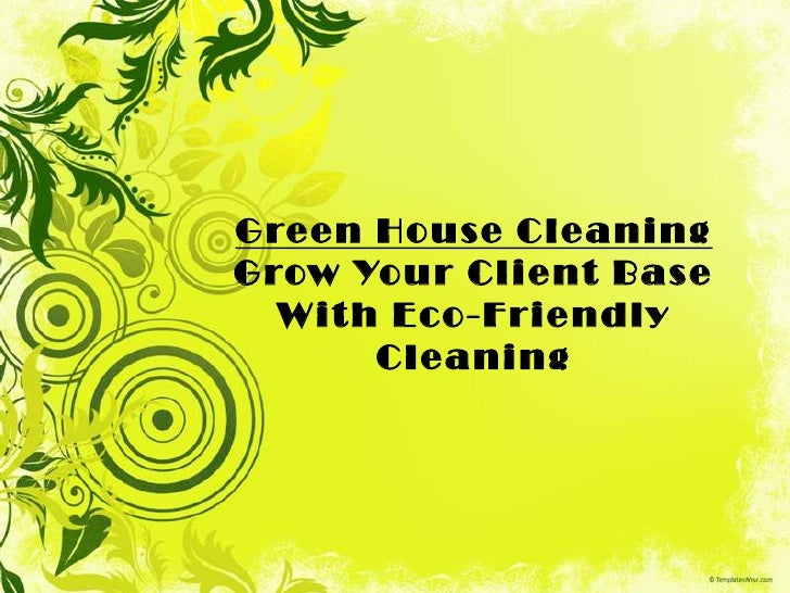 Green House Cleaning For All Your Clients