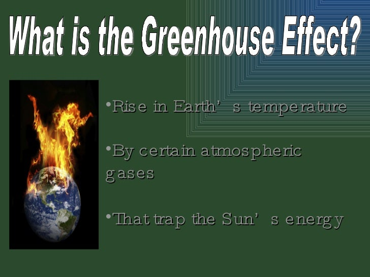 "the green house effect and its Vital signs of the planet: global climate change and global warming what is the ""greenhouse effect"" what is causing it are humans to blame what does solar."