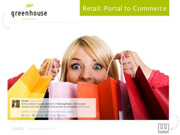 Retail Voor de Toekomst                                Retail: Portal to Commerce2012 by Jeroen van der Schenk