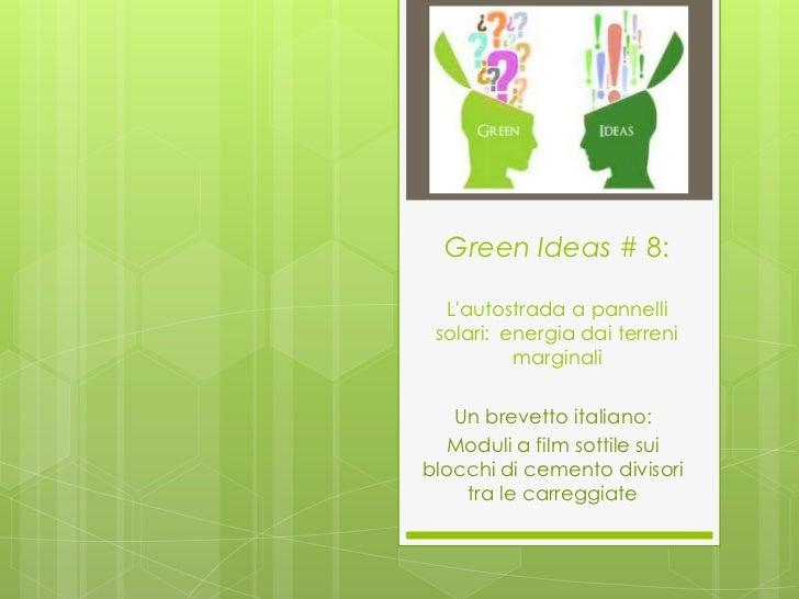 Green Ideas # 8:  Lautostrada a pannelli solari:energia dai terreni          marginali   Un brevetto italiano:  Moduli a ...