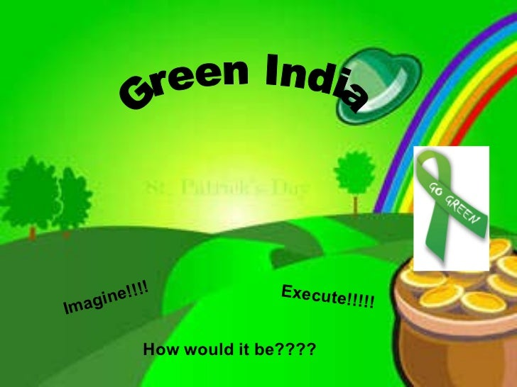 Green India Imagine!!!! Execute!!!!! How would it be????