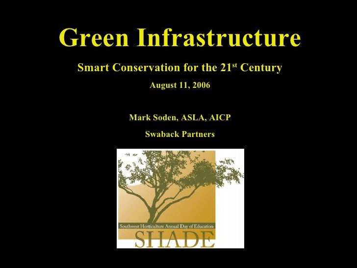 Green Infrastructure Smart Conservation for the 21 st  Century August 11, 2006 Mark Soden, ASLA, AICP Swaback Partners