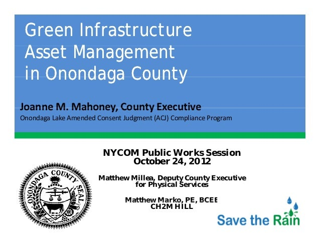 Green Infrastructure Asset Management A     M in Onondaga CountyJoanne M. Mahoney, County ExecutiveJoanne M Mahoney County...