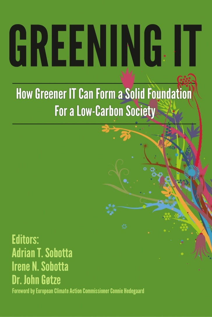 GREENING ITHow Greener IT Can Form a Solid Base For a Low-Carbon                      Society                       EDITOR...