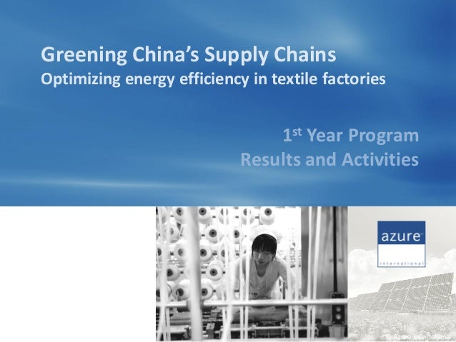 Greening China's Supply ChainsOptimizing energy efficiency in textile factories                                1st Year Pr...