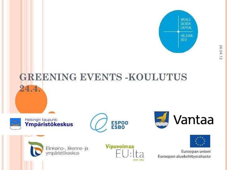26.04.12GREENING EVENTS -KOULUTUS24.4.  1