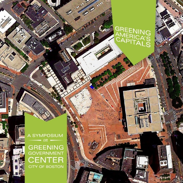 VISIONThe Symposium on the Greening of Government Center will gather leading experts to conceptualizea new vision for Bost...
