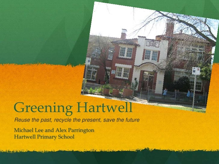 Greening HartwellReuse the past, recycle the present, save the future<br />Michael Lee and Alex Parrington<br />Hartwell P...