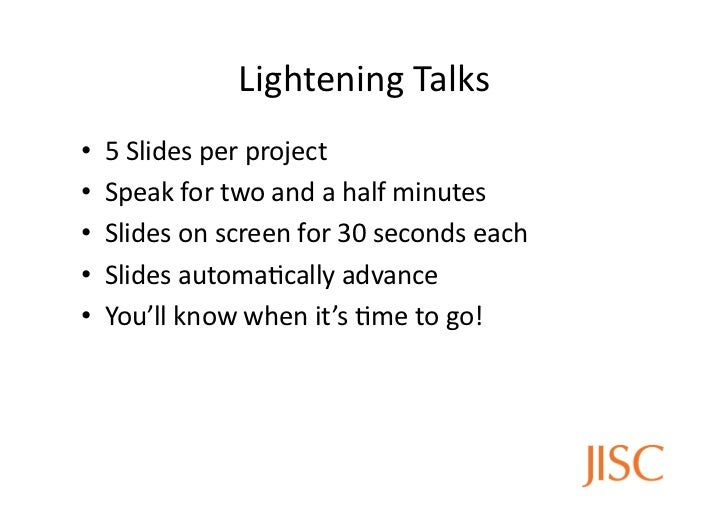 Lightening	  Talks                                         	  •    5	  Slides	  per	  project	  •    Speak	  for	  two	  a...