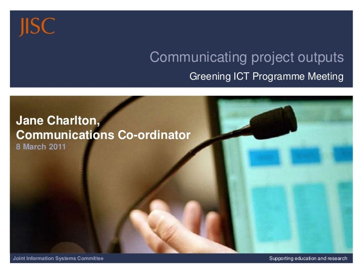 3/9/2011| | Slide 1<br />Communicating project outputs<br />Greening ICT Programme Meeting<br />Jane Charlton, <br />Commu...