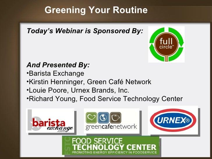 Greening Your Routine <ul><li>Today's Webinar is Sponsored By:  </li></ul><ul><li>And Presented By: </li></ul><ul><li>Bari...