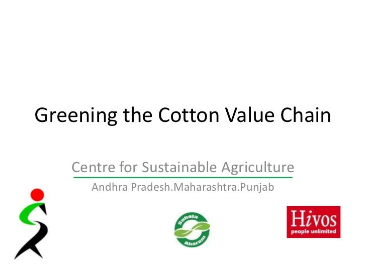 Greening the Cotton Value Chain<br />Centre for Sustainable Agriculture<br />Andhra Pradesh.Maharashtra.Punjab<br />