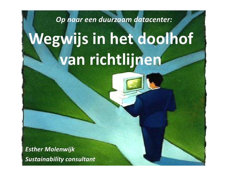Op naar een duurzaam datacenter:   Wegwijs in het doolhof     van richtlijnen     Esther Molenwijk Sustainability consulta...