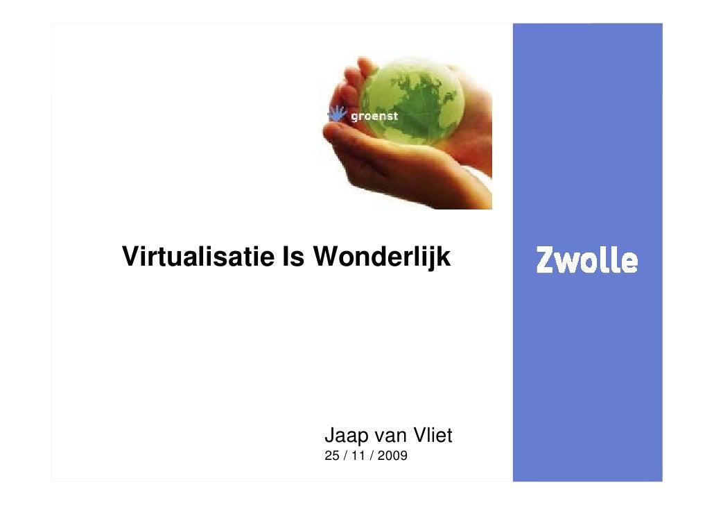 kijk     Virtualisatie Is Wonderlijk                             Jaap van Vliet                         25 / 11 / 2009 E.D...