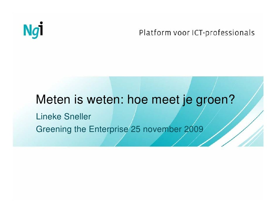 Meten is weten: hoe meet je groen? Lineke Sneller Greening the Enterprise 25 november 2009
